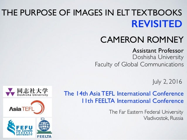 THE PURPOSE OF IMAGES IN ELT TEXTBOOKS REVISITED CAMERON ROMNEY Doshisha University Faculty of Global Communications Assis...