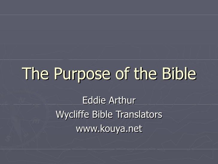 The Purpose of the Bible Eddie Arthur Wycliffe Bible Translators www.kouya.net