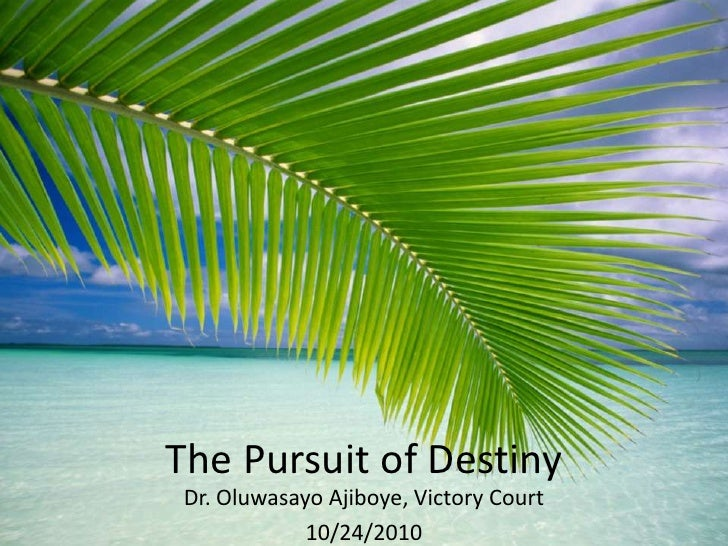 The Pursuit of Destiny <br />Dr. OluwasayoAjiboye, Victory Court <br />10/24/2010<br />
