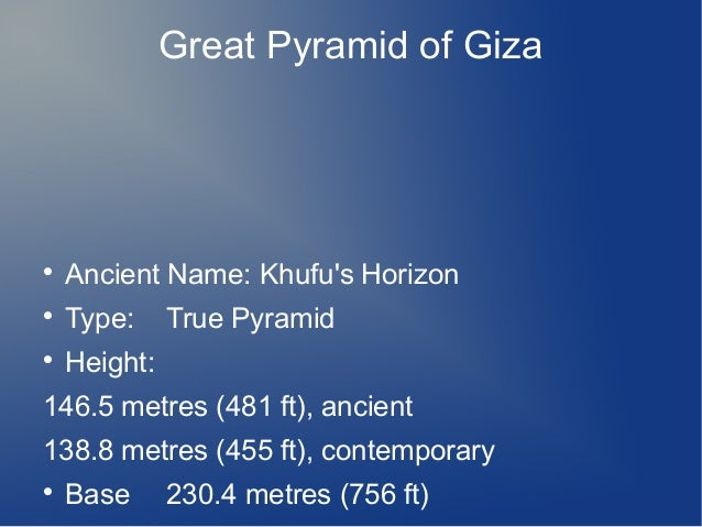 Great Pyramid of Giza    Ancient Name: Khufu's Horizon    Type:    Height:  True Pyramid  146.5 metres (481 ft), ancien...