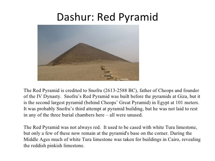 Dashur: Red Pyramid The Red Pyramid is credited to Snofru (2613-2588 BC), father of Cheops and founder of the IV Dynasty. ...