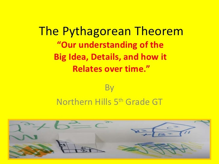 """The Pythagorean Theorem """"Our understanding of the  Big Idea, Details, and how it  Relates over time."""" By Northern Hills 5 ..."""