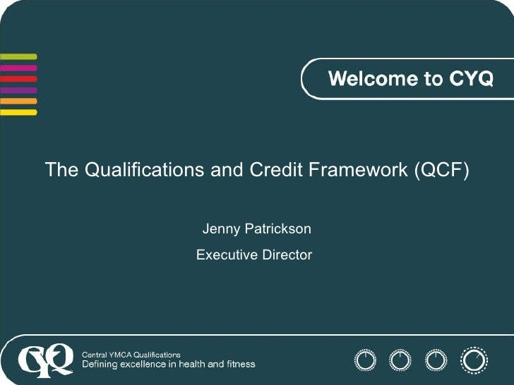 The Qualifications and Credit Framework (QCF) Jenny Patrickson Executive Director
