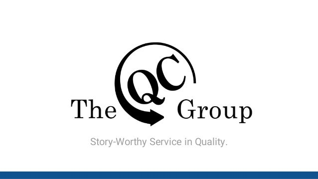 The QC Group, Inc Story-Worthy Service in Quality.