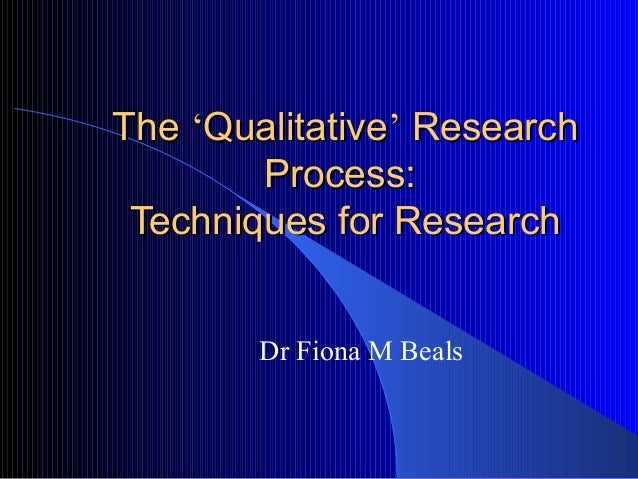 TheThe ''QualitativeQualitative'' ResearchResearch Process:Process: Techniques for ResearchTechniques for Research Dr Fion...