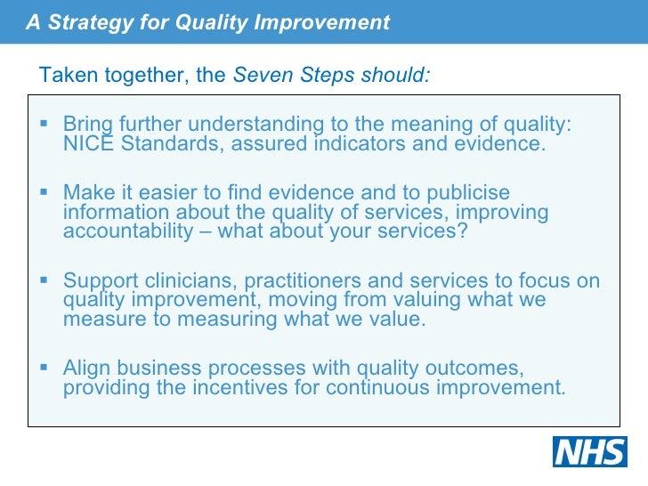 A Strategy for Quality Improvement <ul><li>Taken together, the  Seven Steps should: </li></ul><ul><li>Bring further unders...