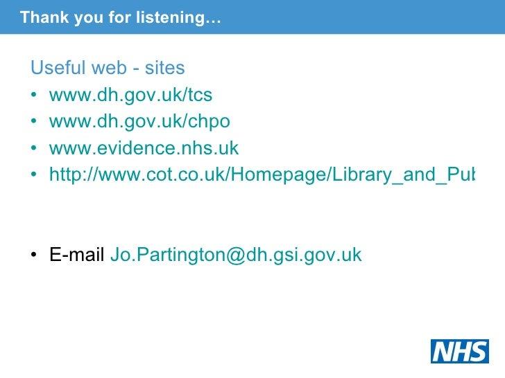 Thank you for listening… <ul><li>Useful web - sites </li></ul><ul><li>www.dh.gov.uk/tcs </li></ul><ul><li>www.dh.gov.uk/ch...