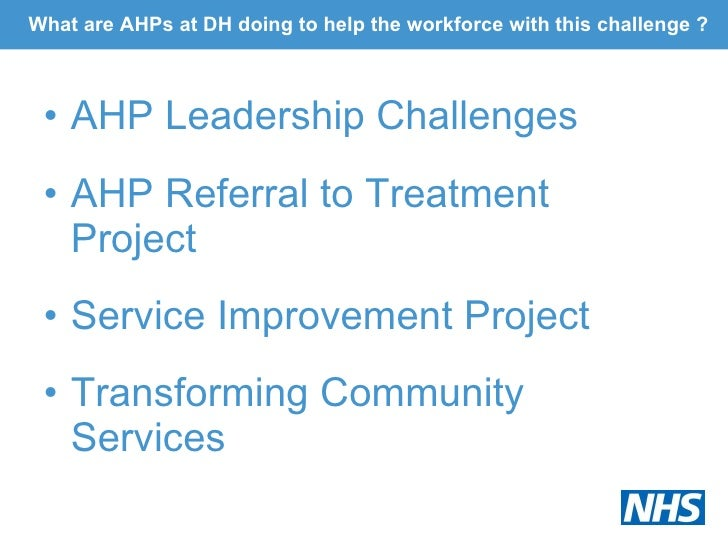 What are AHPs at DH doing to help the workforce with this challenge ? <ul><li>AHP Leadership Challenges </li></ul><ul><li>...