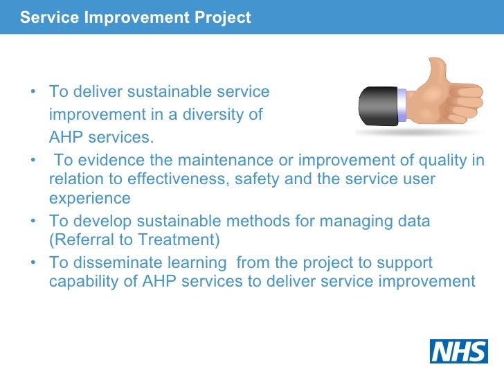 Service Improvement Project <ul><li>To deliver sustainable service  </li></ul><ul><li>improvement in a diversity of  </li>...