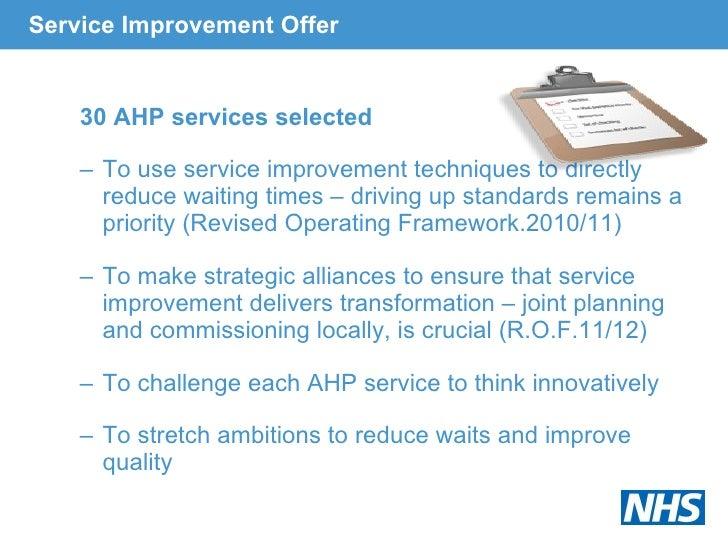 Service Improvement Offer <ul><ul><li>30 AHP services selected </li></ul></ul><ul><ul><li>To use service improvement techn...