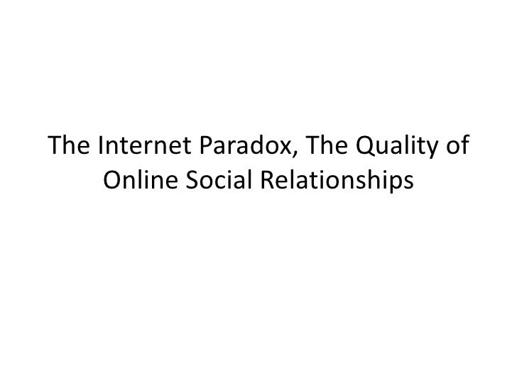 The Internet Paradox, The Quality of Online Social Relationships <br />