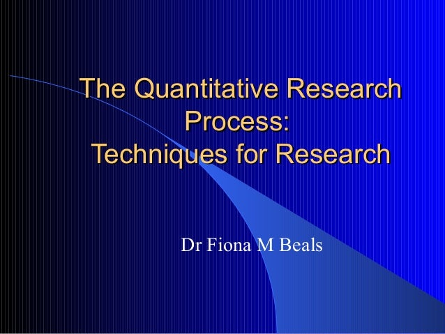 The Quantitative ResearchThe Quantitative Research Process:Process: Techniques for ResearchTechniques for Research Dr Fion...