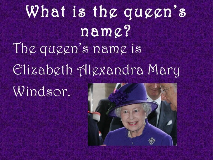 What is the queen's       name?The queen's name isElizabeth Alexandra MaryWindsor.
