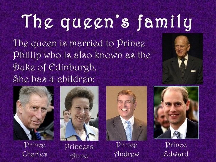 The queen's familyThe queen is married to PrincePhillip who is also known as theDuke of Edinburgh.She has 4 children:  Pri...