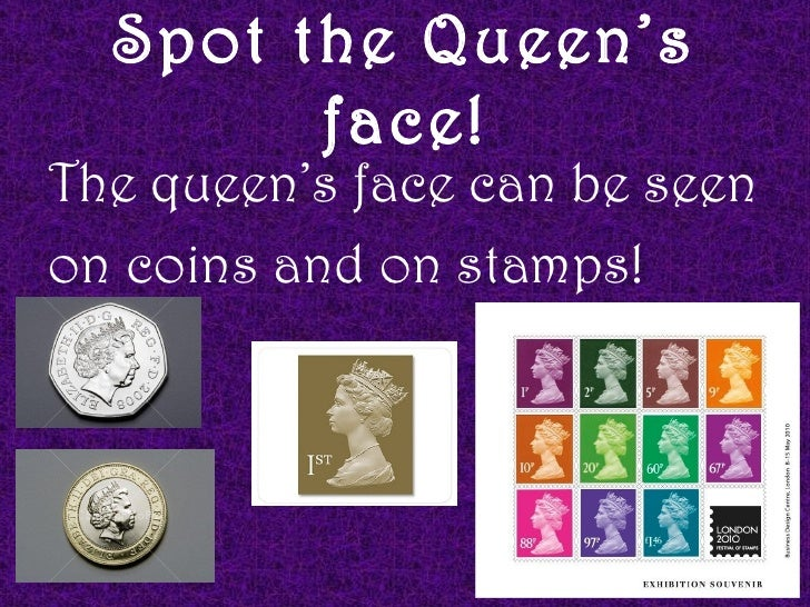Spot the Queen's        face!The queen's face can be seenon coins and on stamps!