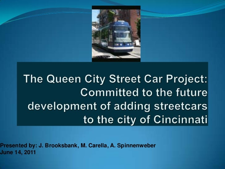 The Queen City Street Car Project: Committed to the future development of adding streetcars to the city of Cincinnati<br /...