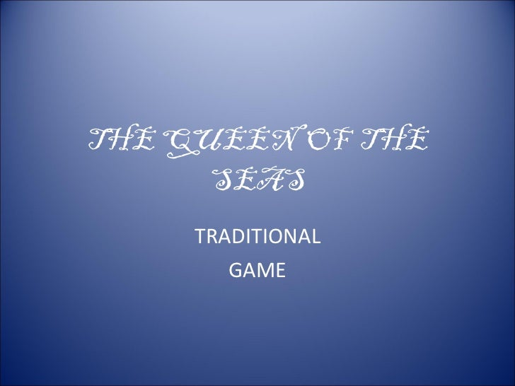 THE QUEEN  OF  THE SEAS TRADITIONAL GAME