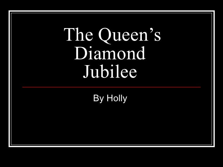 The Queen's Diamond  Jubilee   By Holly