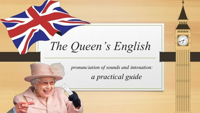 The Queen's English pronunciation of sounds and intonation: a practical guide