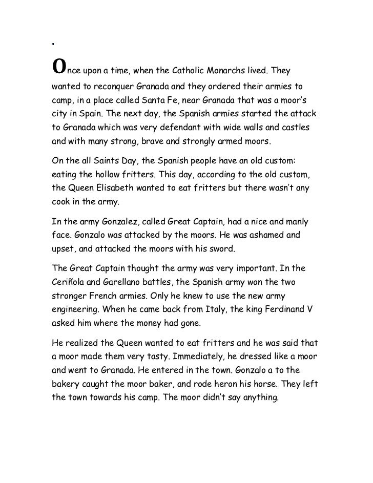O  nce upon a time, when the Catholic Monarchs lived. Theywanted to reconquer Granada and they ordered their armies tocamp...