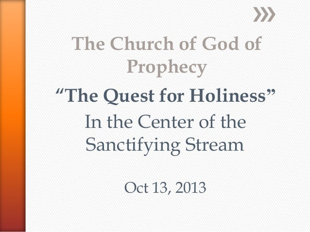 """The Church of God of Prophecy  """"The Quest for Holiness"""" In the Center of the Sanctifying Stream Oct 13, 2013"""