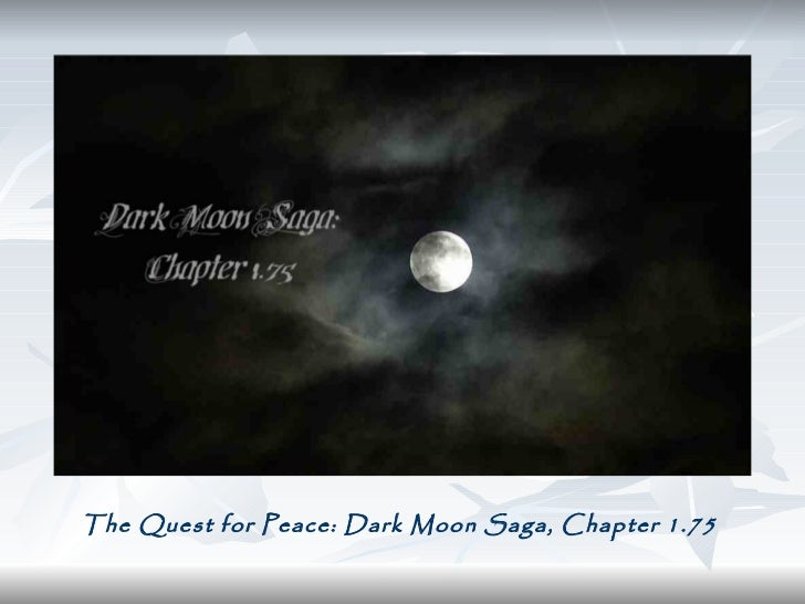 The Quest for Peace: Dark Moon Saga, Chapter 1.75