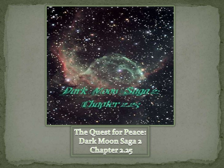 The Quest for Peace:<br />Dark Moon Saga 2<br /> Chapter 2.25<br />