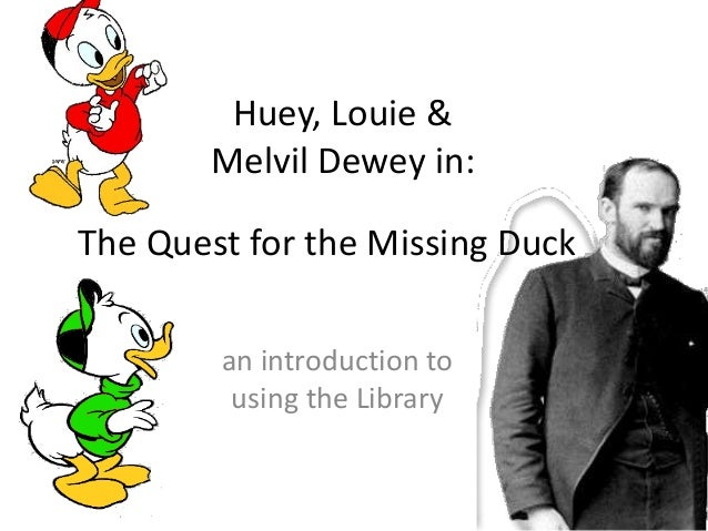 Huey, Louie &  Melvil Dewey in:  The Quest for the Missing Duck  an introduction to  using the Library