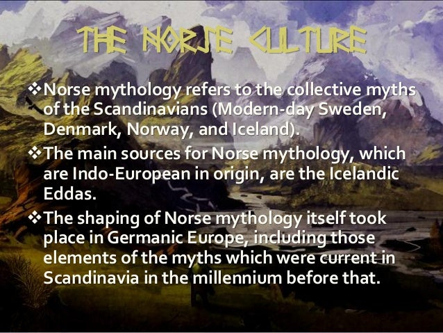 norse mythology in modern culture essay Norse mythology in modern culture essaysturluson in baldr's dreams, baldr, the second of odin's sons, dreams of dying and the aesir are so disturbed by this that they send odin down to hel to figure out the meaning of the dreams.
