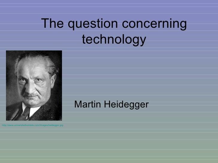 The question concerning technology Martin Heidegger http:// www.universitethomiste.com/Images/heidegger.jpg