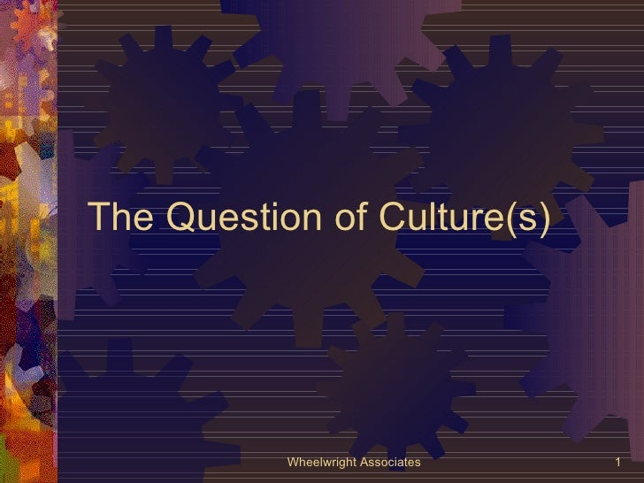 The Question of Culture(s) Wheelwright Associates