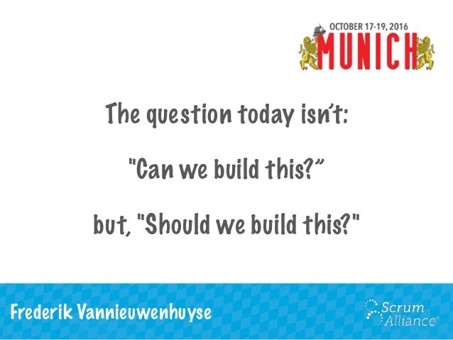 The question today isn't : Can we build this? - but should we build this? Slide 2