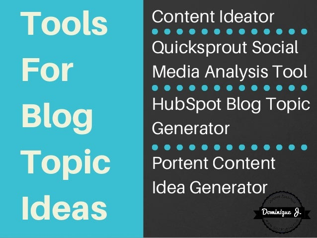 Tools For Blog Topic Ideas Content Ideator Quicksprout Social Media Analysis Tool HubSpot Blog Topic Generator Portent Con...