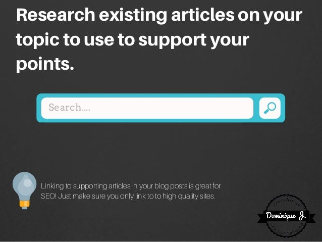Search.... Researchexistingarticlesonyour topictousetosupportyour points. Linking to supporting articles in your blog post...
