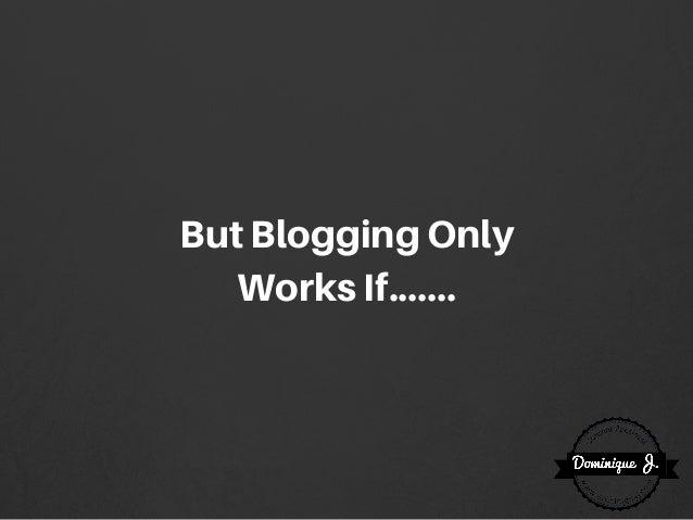 ButBloggingOnly WorksIf.......