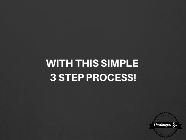 WITHTHISSIMPLE 3STEPPROCESS!