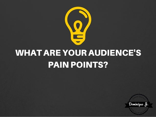 WHATAREYOURAUDIENCE'S PAINPOINTS?