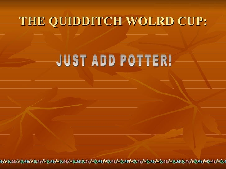 THE QUIDDITCH WOLRD CUP: JUST ADD POTTER!