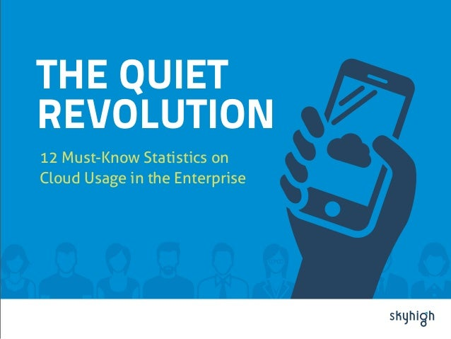 THE QUIET REVOLUTION 12 Must-Know Statistics on Cloud Usage in the Enterprise