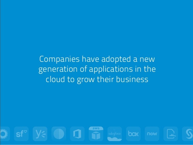 Companies have adopted a new generation of applications in the cloud to grow their business