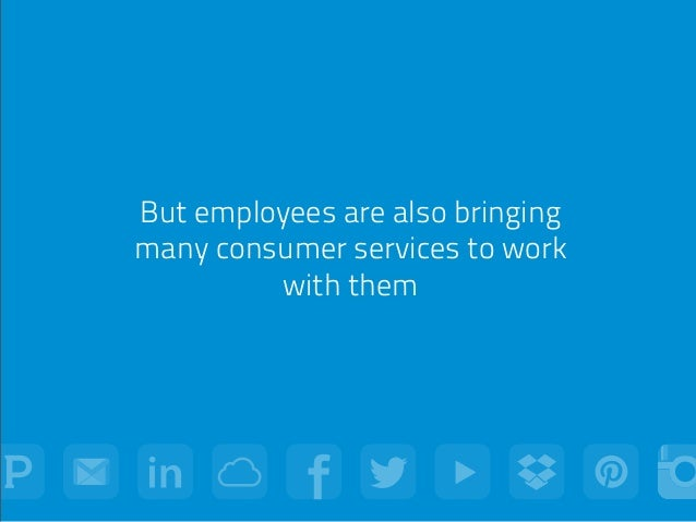 But employees are also bringing many consumer services to work with them