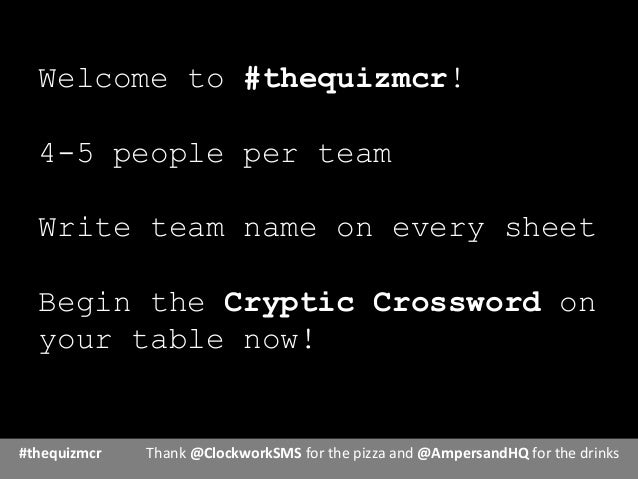 Welcome to #thequizmcr!4-5 people per teamWrite team name on every sheetBegin the Cryptic Crossword onyour table now!#theq...