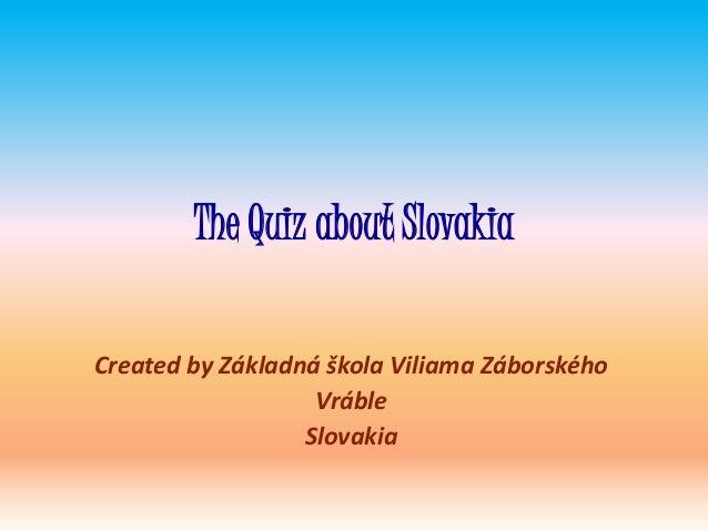 The Quiz about Slovakia Created by Základná škola Viliama Záborského Vráble Slovakia