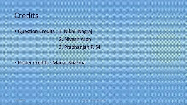 Credits • Question Credits : 1. Nikhil Nagraj 2. Nivesh Aron 3. Prabhanjan P. M. • Poster Credits : Manas Sharma 13/02/201...