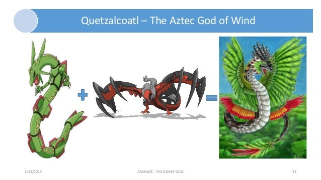 Quetzalcoatl – The Aztec God of Wind 2/13/2015 ANIMAZE : THE ANIME QUIZ 23