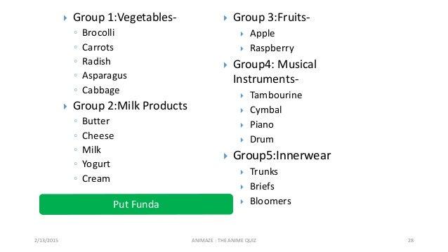 2/13/2015 ANIMAZE : THE ANIME QUIZ 28  Group 1:Vegetables- ◦ Brocolli ◦ Carrots ◦ Radish ◦ Asparagus ◦ Cabbage  Group 2:...