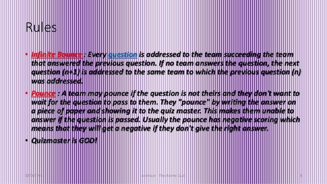 • Infinite Bounce : Every question is addressed to the team succeeding the team that answered the previous question. If no...