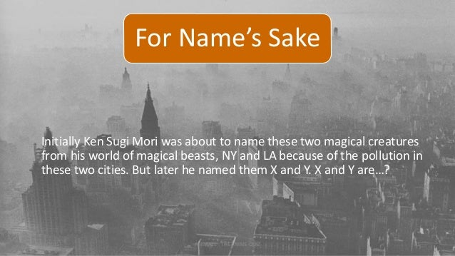 For Name's Sake Initially Ken Sugi Mori was about to name these two magical creatures from his world of magical beasts, NY...