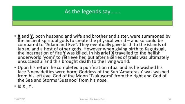 As the legends say……. • X and Y, both husband and wife and brother and sister, were summoned by the ancient spiritual gods...