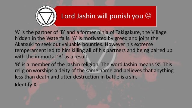 Lord Jashin will punish you  'A' is the partner of 'B' and a former ninja of Takigakure, the Village hidden in the Waterf...